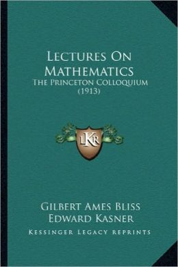 Lectures on Mathematics: The Princeton Colloquium (1913) the Princeton Colloquium (1913)