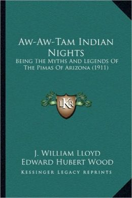 Aw-Aw-Tam Indian Nights: Being the Myths and Legends of the Pimas of Arizona (1911)