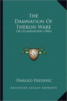 The Damnation of Theron Ware the Damnation of Theron Ware: Or Illumination (1896) or Illumination (1896)