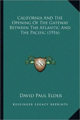 California and the Opening of the Gateway Between the Atlantcalifornia and the Opening of the Gateway Between the Atlantic and the Pacific (1916) IC a