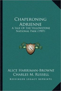 Chaperoning Adrienne: A Tale of the Yellowstone National Park (1907) a Tale of the Yellowstone National Park (1907)