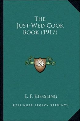 The Just-Wed Cook Book (1917) the Just-Wed Cook Book (1917)