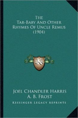 The Tar-Baby and Other Rhymes of Uncle Remus (1904) the Tar-Baby and Other Rhymes of Uncle Remus (1904)