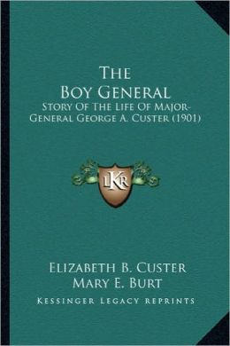 The Boy General the Boy General: Story of the Life of Major-General George A. Custer (1901)