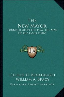 The New Mayor the New Mayor: Founded Upon the Play, the Man of the Hour (1907)