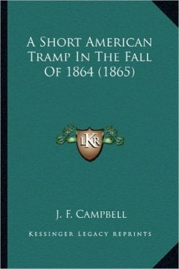 A Short American Tramp in the Fall of 1864 (1865) a Short American Tramp in the Fall of 1864 (1865)