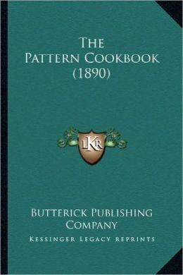 The Pattern Cookbook (1890) the Pattern Cookbook (1890)