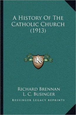 A History Of The Catholic Church (1913)