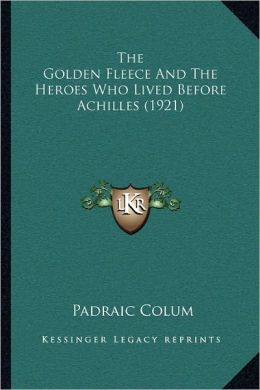 The Golden Fleece And The Heroes Who Lived Before Achilles (1921)