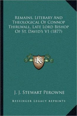Remains, Literary And Theological Of Connop Thirlwall, Late Lord Bishop Of St. David's V1 (1877)