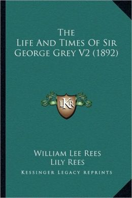 The Life And Times Of Sir George Grey V2 (1892)