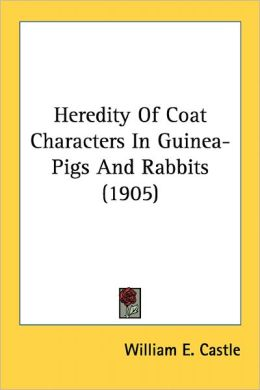 Heredity Of Coat Characters In Guinea-Pigs And Rabbits (1905)