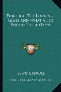 Through the Looking-Glass and What Alice Found There (1899)
