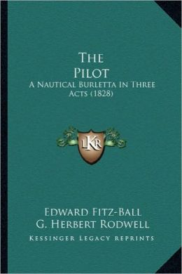 The Pilot the Pilot: A Nautical Burletta in Three Acts (1828) a Nautical Burletta in Three Acts (1828)