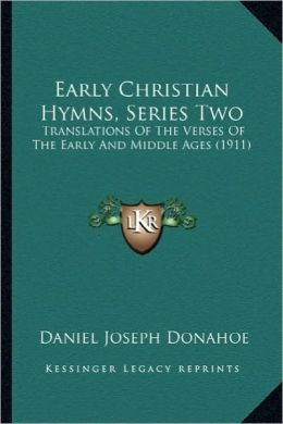 Early Christian Hymns, Series Two: Translations of the Verses of the Early and Middle Ages (191translations of the Verses of the Early and Middle Ages