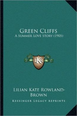 Green Cliffs: A Summer Love Story (1905) a Summer Love Story (1905)