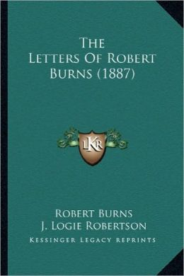 The Letters of Robert Burns (1887) the Letters of Robert Burns (1887)