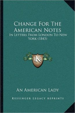 Change For The American Notes: In Letters From London To New York (1843)