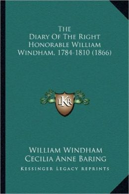 The Diary of the Right Honorable William Windham, 1784-1810 the Diary of the Right Honorable William Windham, 1784-1810 (1866) (1866)