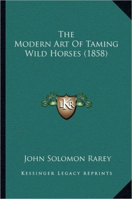 The Modern Art Of Taming Wild Horses (1858)