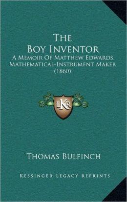 The Boy Inventor: A Memoir of Matthew Edwards, Mathematical-Instrument Maker