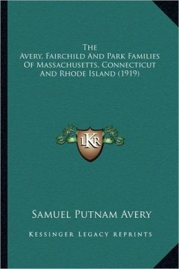 The Avery, Fairchild And Park Families Of Massachusetts, Connecticut And Rhode Island (1919)