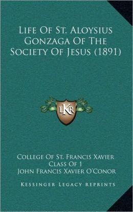 Life Of St. Aloysius Gonzaga Of The Society Of Jesus (1891)