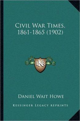 Civil War Times, 1861-1865 (1902)