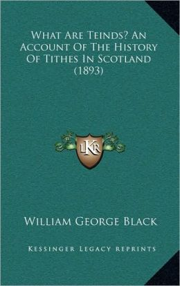 What Are Teinds? An Account Of The History Of Tithes In Scotland (1893)