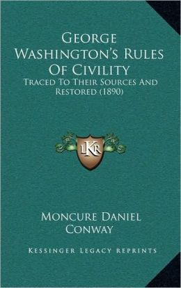 George Washington's Rules Of Civility: Traced To Their Sources And Restored (1890)