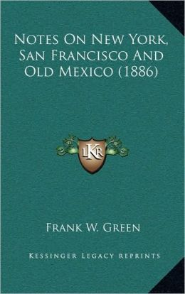 Notes On New York, San Francisco And Old Mexico (1886)