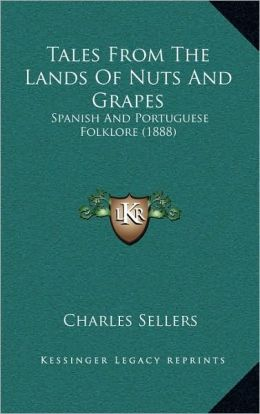 Tales From The Lands Of Nuts And Grapes: Spanish And Portuguese Folklore (1888)
