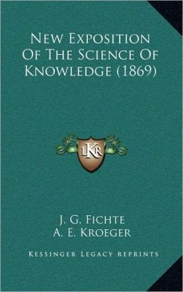 New Exposition Of The Science Of Knowledge (1869)