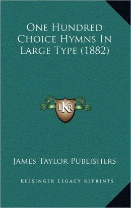 One Hundred Choice Hymns In Large Type (1882)