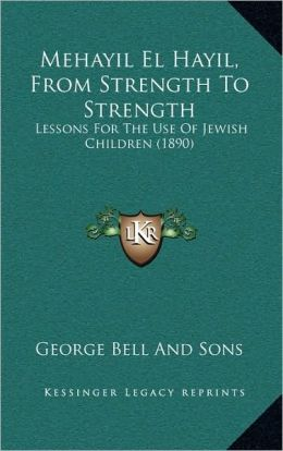 Mehayil El Hayil, From Strength To Strength: Lessons For The Use Of Jewish Children (1890)