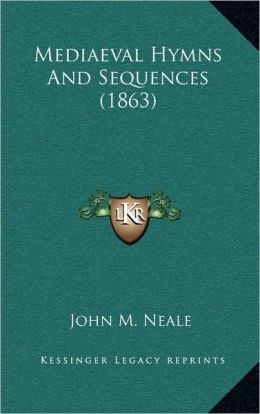 Mediaeval Hymns And Sequences (1863)