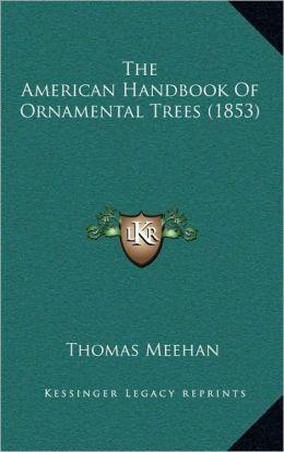The American Handbook Of Ornamental Trees (1853)