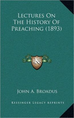 Lectures On The History Of Preaching (1893)