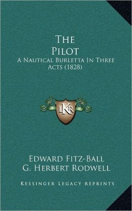 The Pilot: A Nautical Burletta In Three Acts (1828)