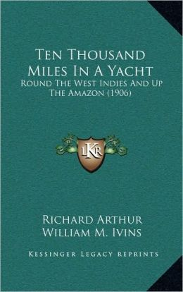 Ten Thousand Miles In A Yacht: Round The West Indies And Up The Amazon (1906)