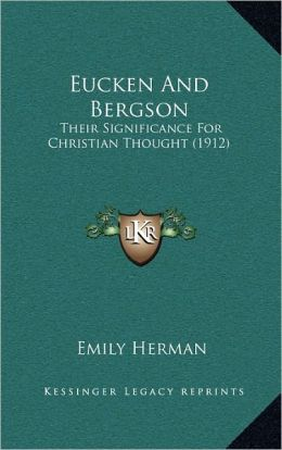 Eucken And Bergson: Their Significance For Christian Thought (1912)