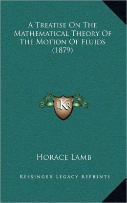 A Treatise On The Mathematical Theory Of The Motion Of Fluids (1879)