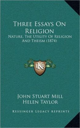 Three Essays On Religion: Nature, The Utility Of Religion And Theism (1874)