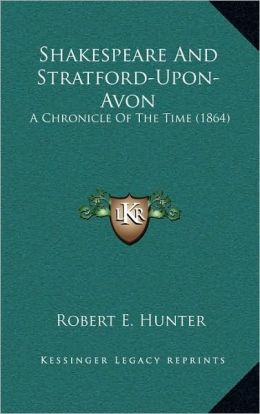 Shakespeare And Stratford-Upon-Avon: A Chronicle Of The Time (1864)
