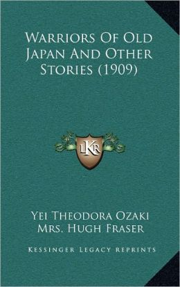 Warriors Of Old Japan And Other Stories (1909)