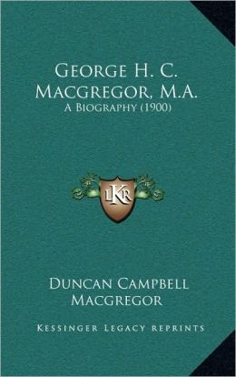George H. C. Macgregor, M.A.: A Biography (1900)