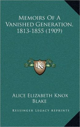 Memoirs Of A Vanished Generation, 1813-1855 (1909)