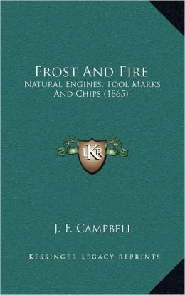 Frost And Fire: Natural Engines, Tool Marks And Chips (1865)