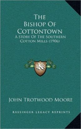 The Bishop Of Cottontown: A Story Of The Southern Cotton Mills (1906)