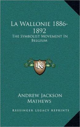 La Wallonie 1886-1892: The Symbolist Movement In Belgium